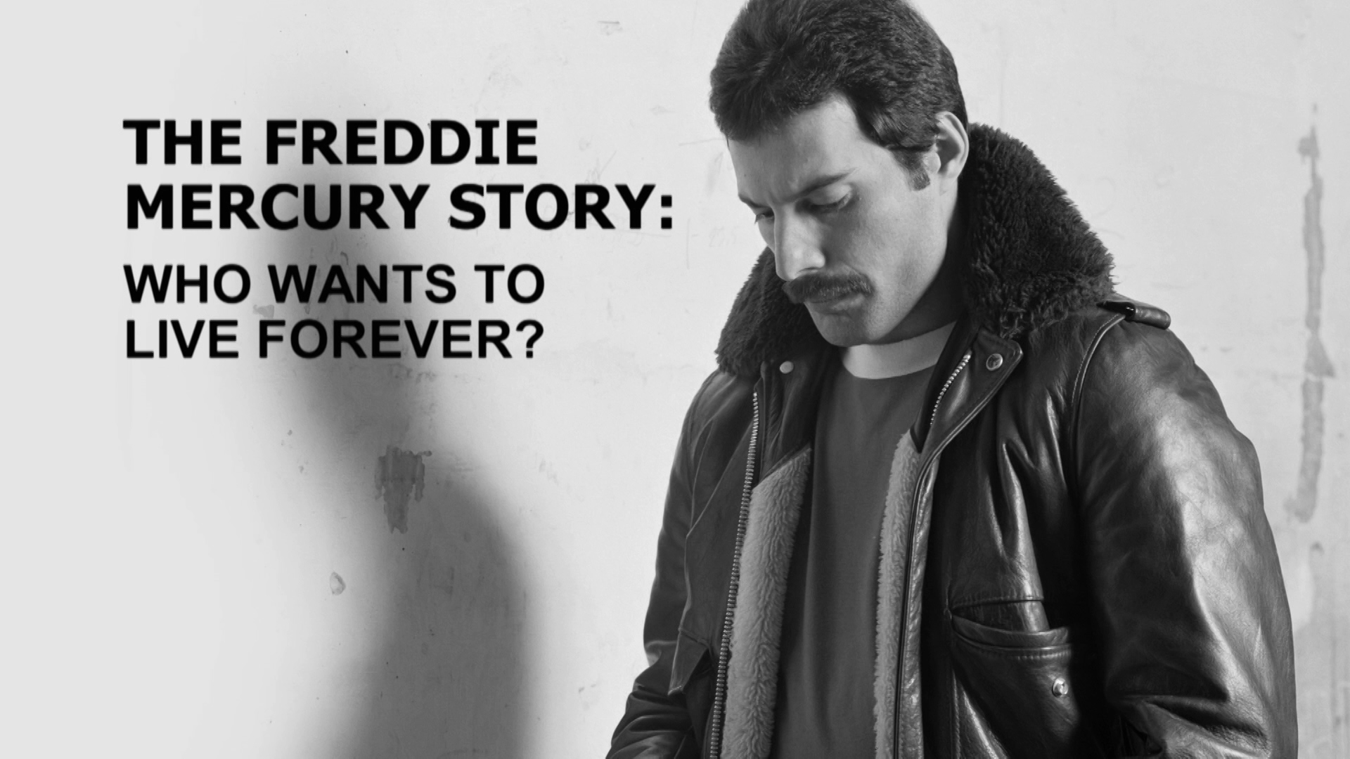The Freddie Mercury Story: Who Wants to Live Forever - title card for programme