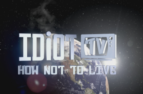 Idiot TV: How Not to Live